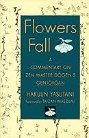 Flowers Fall: A Commentary on Zen Master Dogen's Genjokoan