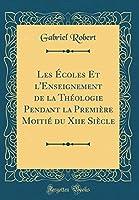 Les Écoles Et l'Enseignement de la Théologie Pendant La Première Moitié Du Xiie Siècle (Classic Reprint)