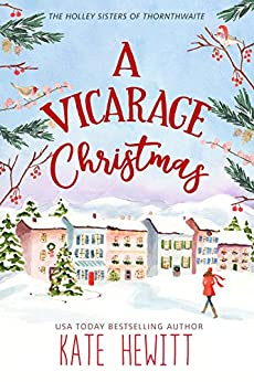 A Vicarage Christmas (The Holley Sisters of Thornthwaite Book 1) by [Hewitt, Kate]