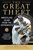 The Great Theft: Wrestling Islam from the Extremists by Khaled M. Abou El Fadl(2007-01-23)