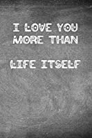 I Love You More Than Life Itself: Chalkboard heart themed notebook or journal for someone you love