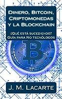 Dinero, Bitcoin, Criptomonedas Y La Blockchain: ¿qué Está Sucediendo? Una Guía Para No Tecnólogos