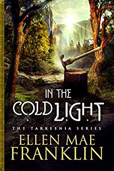 In the Cold Light (Tarkeenia Series Book 3) by [Franklin, Ellen Mae]