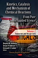 Kinetics, Catalysis and Mechanism of Chemical Reactions: From Pure to Applied Science: Tomorrow and Perspectives (Chemistry Research and Applications: Polymer Science and Technology)