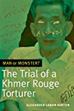 Man or Monster?: The Trial of a Khmer Rouge Torturer (English Edition) 画像