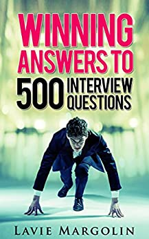 Winning Answers to 500 Interview Questions by [Margolin, Lavie E]