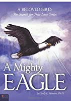 A Mighty Eagle: Includes eLive Digital Download (A Beloved Bird: the Search for True Love)