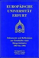 Europaeische Universitaet Erfurt: Dokumente und Reflexionen zur Geschichte einer Buergerinitiative 1987 - 1994