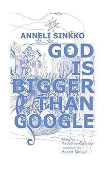 God is Bigger than Google by [Sinkko, Anneli]