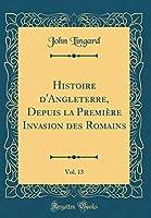 Histoire d'Angleterre, Depuis La Première Invasion Des Romains, Vol. 13 (Classic Reprint)