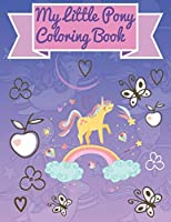 My Little Pony Coloring Book: This Activity Book Will Be Interesting For Boys, Girls, Toddlers, Preschoolers, Kids 3-8, 6-8, 8-12 ages.