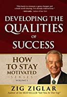 Developing the Qualities of Success (How to Stay Motivated)