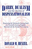 Darby, Dualism, and the Decline of Dispensationalism: Reassessing the Nineteenth-Century Roots of a Twentieth-Century Prophetic Movement for the Twenty-First Century