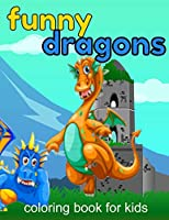 Funny Dragons coloring book for kids: Coloring book happy for kids girls and boys age 1 to 12  , and teens