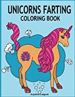 Unicorns Farting Coloring Book: Hilarious coloring book Gag gifts for adults and kids Fart Designs Unicorn coloring book Cute Unicorn Farts Fart color book (Fart coloring books) (Volume 1) [並行輸入品]