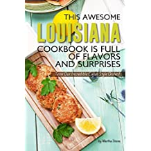 This Awesome Louisiana Cookbook Is Full of Flavors and Surprises: Taste Our Incredible Cajun Style Dishes!