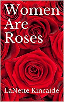 Women Are Roses (Series Book 1) by [Kincaide, LaNette]