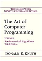 Art of Computer Programming, Volume 2: Seminumerical Algorithms (ART OF COMPUTER PROGRAMMING VOLUME 2)