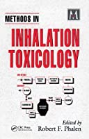 Methods in Inhalation Toxicology (CRC Press Methods in Toxicology)