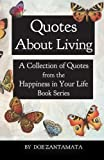Quotes About Living: Quotes from the Happiness in Your Life Book Series