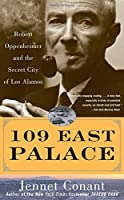109 East Palace: Robert Oppenheimer and the Secret City of Los Alamos by Jennet Conant(2006-05-08)