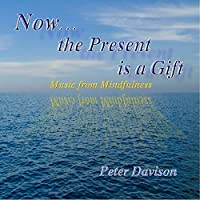 Now The Present Is A Gift (Music From Mindfulness)