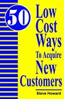 Fifty Low Cost Ways to Acquire New Customers