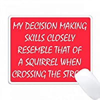 私の意思決定スキルは、通りを横断するリスに似ています。 PC Mouse Pad パソコン マウスパッド