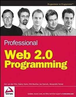 [van der Vlist, Eric, Ayers, Danny, Bruchez, Erik, Fawcett, Joe, Vernet, Alessandro]のProfessional Web 2.0 Programming