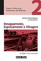 Teoria e Prática do Tratamento de Minérios 2. Desaguamento, Espessamento e Filtragem