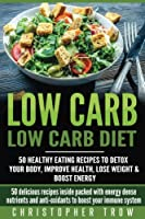 Low Carb Diet: 50 Healthy Eating Recipes to Detox Your Body, Improve Health (Low Carb, Meal Planning, Meal Prep, High Protein Cookbook)