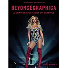 Beyoncegraphica: A Graphic Biography of the Genius of Beyonce