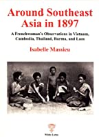 Around Southeast Asia in 1897: French Woman's Observations in Vietnam, Laos, Burma, Cambodia and Thailand