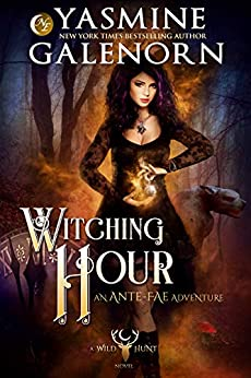 Witching Hour: An Ante-Fae Adventure (Wild Hunt Book 7) by [Galenorn, Yasmine]