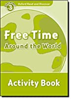 Oxford Read and Discover: Level 3: 600-Word Vocabulary Free Time Around the World Activity Book by Not Available(2010-05-15)