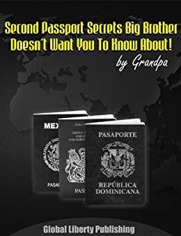 SECOND PASSPORTS Special Report #1 (Secrets Big Brother Doesn't Want You To Know About!) by [AKA Grandpa, Peter Taradash]