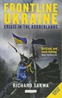 Frontline Ukraine: Crisis in the Borderlands by Richard Sakwa(2016-03-30)