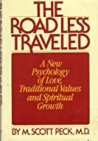 ROAD LESS TRAVELED: A New Psychology of Love, Traditional Values and Spiritual Growth