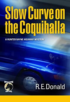 [Donald, R.E.]のSlow Curve on the Coquihalla (A Hunter Rayne Highway Mystery, Book 1)