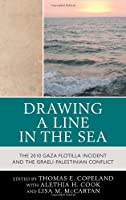 Drawing a Line in the Sea: The 2010 Gaza Flotilla Incident and the Israeli-Palestinian Conflict
