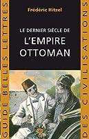 Le Dernier Siecle De Lempire Ottoman: 1789-1923 (Guides Belles Lettres des Civilisations)