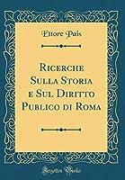 Ricerche Sulla Storia E Sul Diritto Publico Di Roma (Classic Reprint)