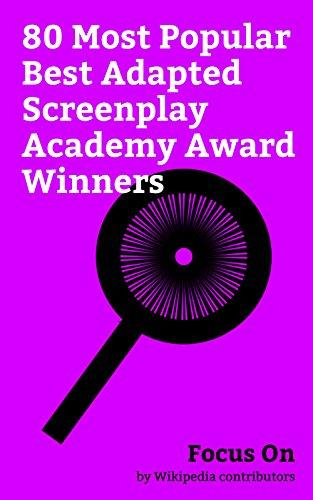 Focus On: 80 Most Popular Best Adapted Screenplay Academy Award Winners: Academy Award for Best Adapted Screenplay, Emma Thompson, Billy Bob Thornton, ... Aaron Sorkin, etc. (English Edition)