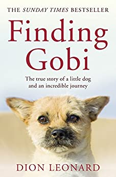 Finding Gobi (Main Edition): The True Story of a Little Dog and an Incredible Journey by [Leonard, Dion]
