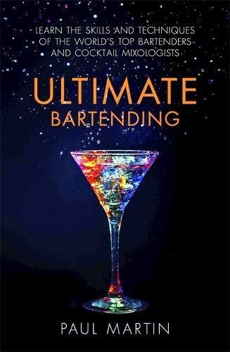 Ultimate Bartending: Learn the skills and techniques of the world's top bartenders and cocktail mixologists (English Edition)