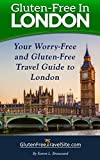 Gluten-Free in London: Your Worry-Free and Gluten-Free Travel Guide to London (English Edition)