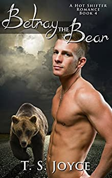 Betray the Bear (Bear Valley Shifters Book 4) by [Joyce, T. S.]