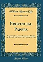 Provincial Papers: Proprietary Tax Lists of the County of Chester for the Years 1765, 1766, 1767, 1768, 1769, 1771 (Classic Reprint)
