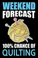Weekend Forecast 100% Chance Of Quilting: Funny Quilting lined journal Gifts . Best Lined Journal gifts for Quilters who loves Quilting. This Funny Quilt Lined journal Gifts is the perfect Quilting Lined Journal Gifts For Quilters.