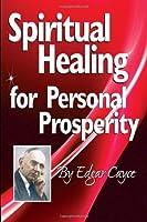 Spiritual Healing for Personal Prosperity (Edgar Cayce Series)